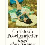 Christoph Poschenrieder: Kind ohne Namen